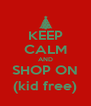 KEEP CALM AND SHOP ON (kid free) - Personalised Poster A4 size