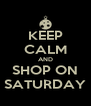 KEEP CALM AND SHOP ON SATURDAY - Personalised Poster A4 size