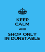 KEEP CALM AND SHOP ONLY IN DUNSTABLE - Personalised Poster A4 size