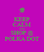 KEEP CALM AND SHOP @ POLKA DOT - Personalised Poster A4 size