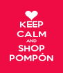 KEEP CALM AND SHOP POMPÓN - Personalised Poster A4 size