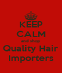 KEEP CALM and shop Quality Hair Importers - Personalised Poster A4 size
