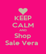 KEEP CALM AND Shop Sale Vera  - Personalised Poster A4 size