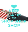 KEEP CALM AND SHOP SHOP SHOP - Personalised Poster A4 size