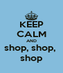 KEEP CALM AND shop, shop,  shop - Personalised Poster A4 size