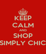 KEEP CALM AND SHOP SIMPLY CHIC - Personalised Poster A4 size