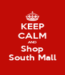 KEEP CALM AND Shop South Mall - Personalised Poster A4 size