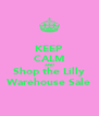 KEEP CALM AND Shop the Lilly Warehouse Sale - Personalised Poster A4 size