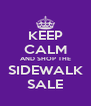 KEEP CALM AND SHOP THE SIDEWALK SALE - Personalised Poster A4 size