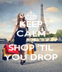 KEEP CALM AND SHOP 'TIL YOU DROP - Personalised Poster A4 size