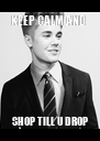 KEEP CALM AND  SHOP TILL U DROP - Personalised Poster A4 size