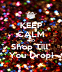 KEEP CALM AND Shop Till' You Drop! - Personalised Poster A4 size