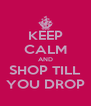 KEEP CALM AND SHOP TILL YOU DROP - Personalised Poster A4 size