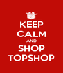 KEEP CALM AND SHOP TOPSHOP - Personalised Poster A4 size