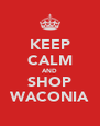 KEEP CALM AND SHOP WACONIA - Personalised Poster A4 size