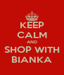 KEEP CALM AND SHOP WITH BIANKA - Personalised Poster A4 size