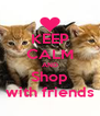 KEEP CALM AND Shop with friends - Personalised Poster A4 size