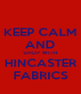 KEEP CALM AND SHOP WITH HINCASTER FABRICS - Personalised Poster A4 size