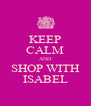 KEEP CALM AND SHOP WITH ISABEL - Personalised Poster A4 size