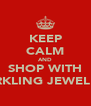 KEEP CALM AND SHOP WITH SPARKLING JEWELLERY - Personalised Poster A4 size