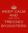 KEEP CALM AND SHOP WITH TRESSES BY2SISTERS - Personalised Poster A4 size