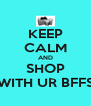 KEEP CALM AND SHOP WITH UR BFFS - Personalised Poster A4 size