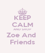 KEEP CALM AND SHOP Zoe And  Friends - Personalised Poster A4 size