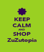 KEEP CALM AND SHOP ZuZutopia - Personalised Poster A4 size