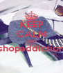 KEEP CALM AND shopaddiction  - Personalised Poster A4 size