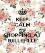 KEEP CALM AND SHOPPING AT BELLEFILLE - Personalised Poster A4 size