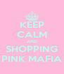 KEEP CALM AND SHOPPING PINK MAFIA - Personalised Poster A4 size