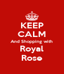 KEEP CALM And Shopping with Royal Rose - Personalised Poster A4 size