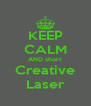 KEEP CALM AND short Creative Laser - Personalised Poster A4 size