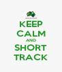 KEEP CALM AND SHORT TRACK - Personalised Poster A4 size