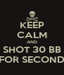 KEEP CALM AND SHOT 30 BB FOR SECOND - Personalised Poster A4 size
