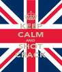 KEEP CALM AND SHOT CRACK - Personalised Poster A4 size