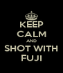 KEEP CALM AND SHOT WITH FUJI - Personalised Poster A4 size