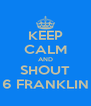 KEEP CALM AND SHOUT 6 FRANKLIN - Personalised Poster A4 size