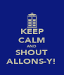 KEEP CALM AND SHOUT ALLONS-Y! - Personalised Poster A4 size