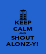 KEEP CALM AND SHOUT ALONZ-Y! - Personalised Poster A4 size