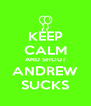 KEEP CALM AND SHOUT ANDREW SUCKS - Personalised Poster A4 size
