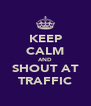 KEEP CALM AND SHOUT AT TRAFFIC - Personalised Poster A4 size