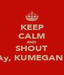 "KEEP CALM AND SHOUT ""Ay, KUMEGAN!"" - Personalised Poster A4 size"