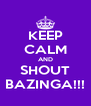 KEEP CALM AND SHOUT BAZINGA!!! - Personalised Poster A4 size