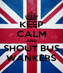 KEEP CALM AND SHOUT BUS WANKERS - Personalised Poster A4 size