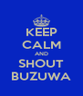 KEEP CALM AND SHOUT BUZUWA - Personalised Poster A4 size