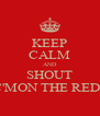 KEEP CALM AND SHOUT C'MON THE REDS - Personalised Poster A4 size