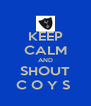 KEEP CALM AND SHOUT C O Y S  - Personalised Poster A4 size