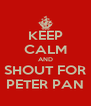 KEEP CALM AND SHOUT FOR PETER PAN - Personalised Poster A4 size