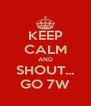 KEEP CALM AND SHOUT... GO 7W - Personalised Poster A4 size